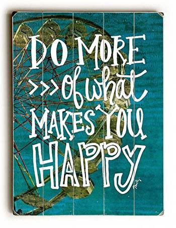 Do More of What Makes You Happy Wood Sign 30x40 (77cm x102cm) Plank