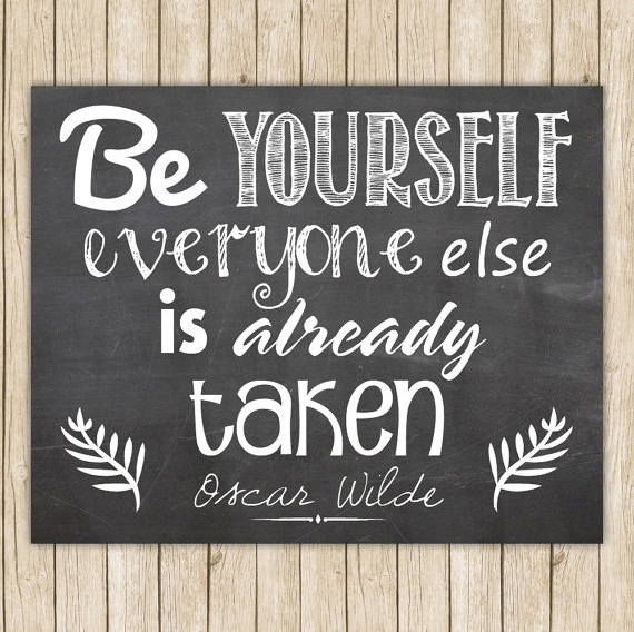 Be Yourself- everyone else is already taken *inspirational quote*