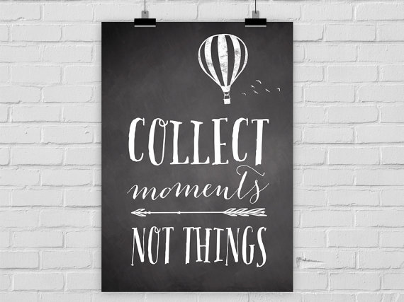 "fine-art print ""Collect moments, not things"""