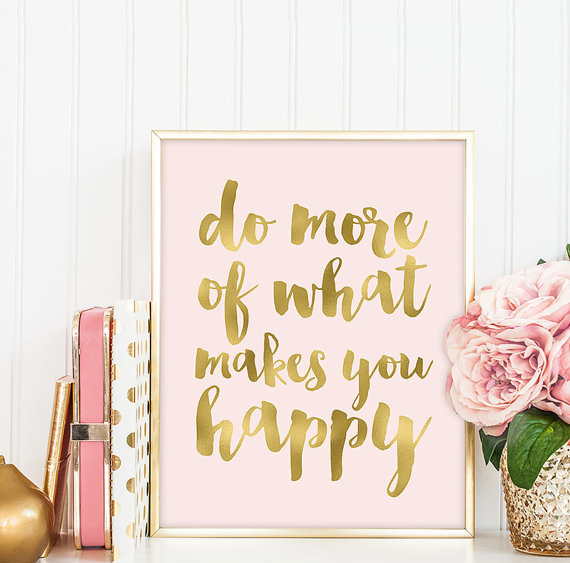 Do more of what makes you happy, gold letters